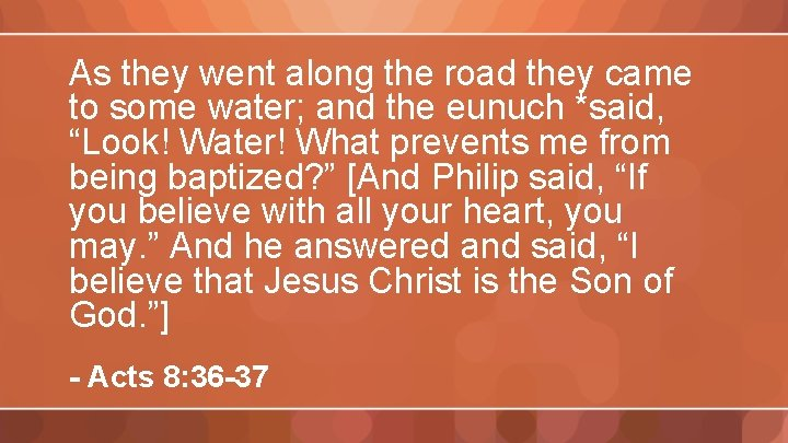 As they went along the road they came to some water; and the eunuch