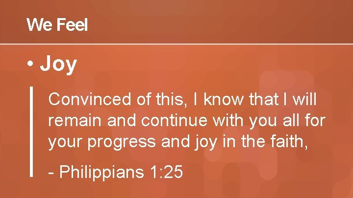 We Feel • Joy Convinced of this, I know that I will remain and