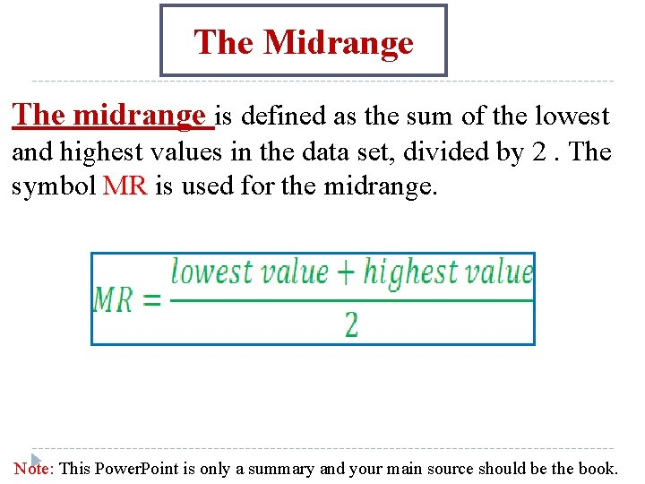 The Midrange The midrange is defined as the sum of the lowest and highest