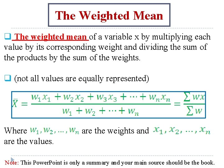 The Weighted Mean q The weighted mean of a variable x by multiplying each