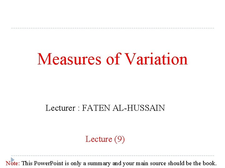 Measures of Variation Lecturer : FATEN AL-HUSSAIN Lecture (9) Note: This Power. Point is