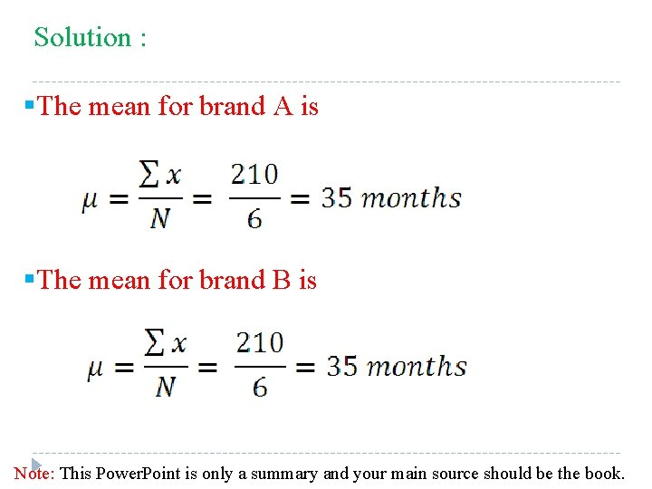 Solution : §The mean for brand A is §The mean for brand B is