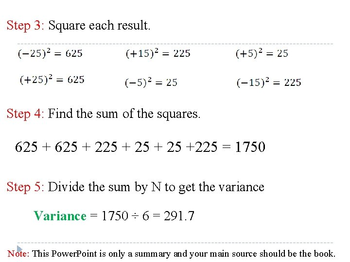 Step 3: Square each result. Step 4: Find the sum of the squares. 625