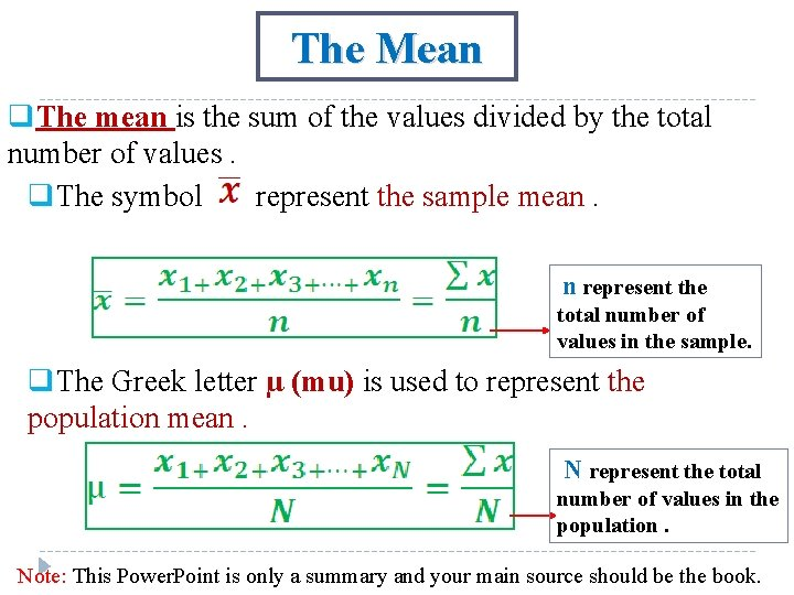 The Mean q. The mean is the sum of the values divided by the