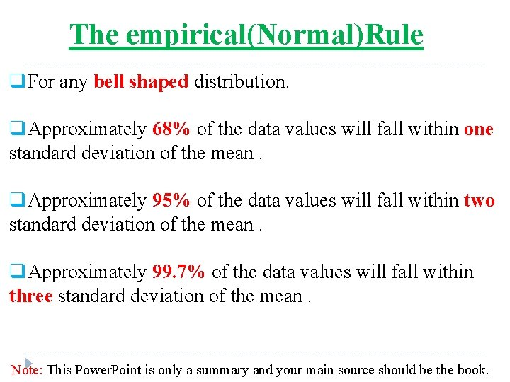 The empirical(Normal)Rule q. For any bell shaped distribution. q. Approximately 68% of the data