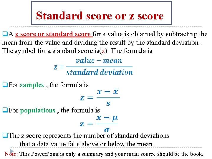 Standard score or z score q. A z score or standard score for a