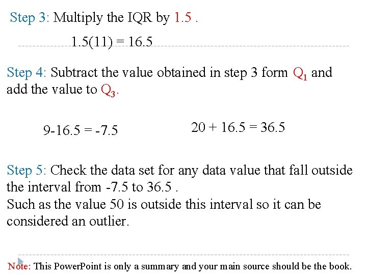 Step 3: Multiply the IQR by 1. 5(11) = 16. 5 Step 4: Subtract