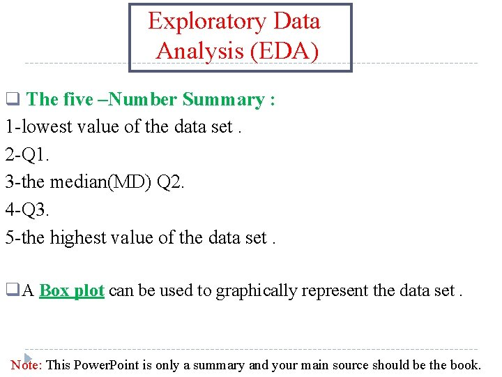 Exploratory Data Analysis (EDA) q The five –Number Summary : 1 -lowest value of