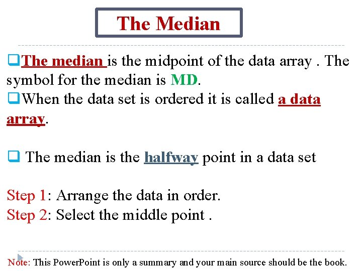 The Median q. The median is the midpoint of the data array. The symbol