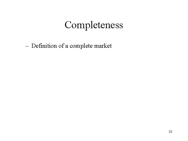 Completeness – Definition of a complete market 10