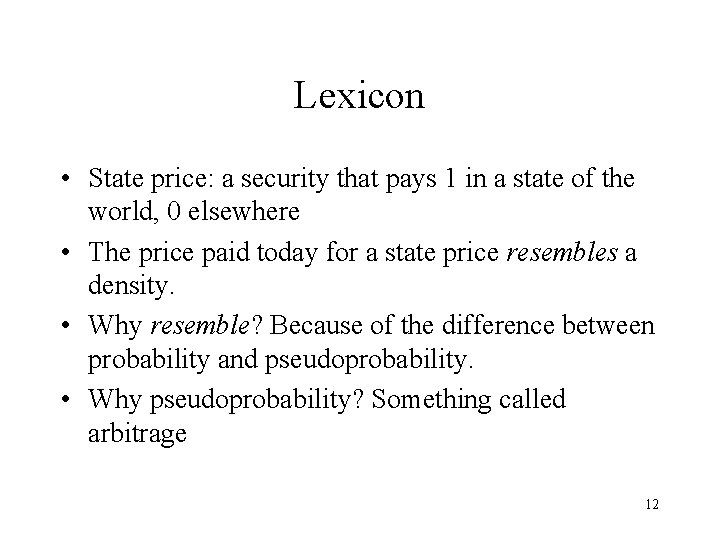 Lexicon • State price: a security that pays 1 in a state of the