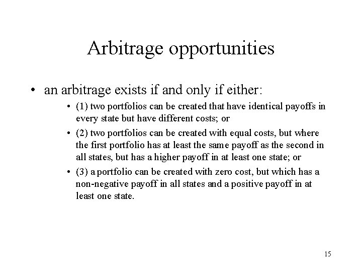Arbitrage opportunities • an arbitrage exists if and only if either: • (1) two
