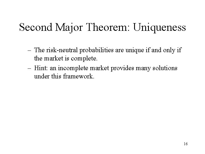 Second Major Theorem: Uniqueness – The risk-neutral probabilities are unique if and only if