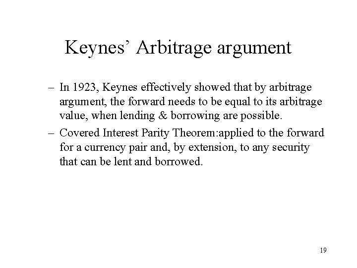 Keynes' Arbitrage argument – In 1923, Keynes effectively showed that by arbitrage argument, the