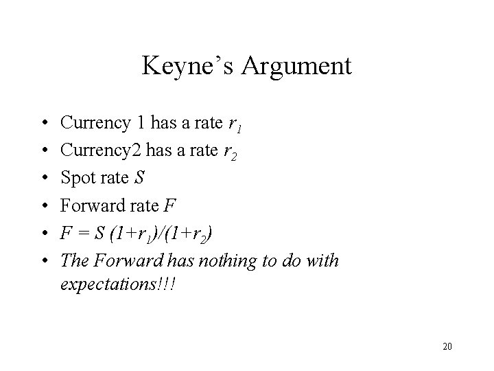 Keyne's Argument • • • Currency 1 has a rate r 1 Currency 2