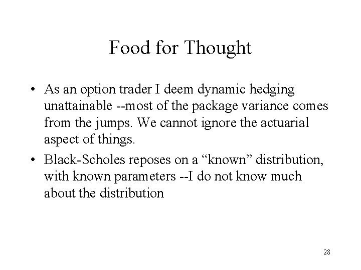 Food for Thought • As an option trader I deem dynamic hedging unattainable --most