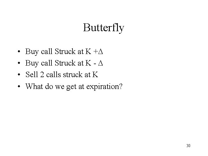 Butterfly • • Buy call Struck at K + Buy call Struck at K