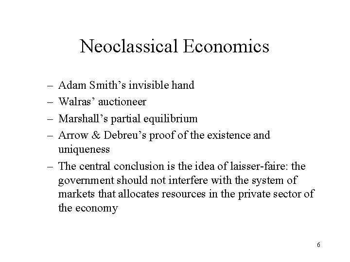 Neoclassical Economics – – Adam Smith's invisible hand Walras' auctioneer Marshall's partial equilibrium Arrow