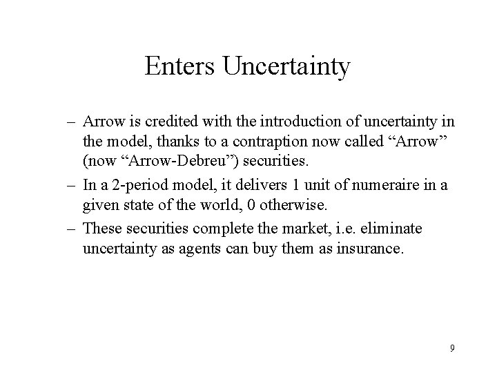 Enters Uncertainty – Arrow is credited with the introduction of uncertainty in the model,