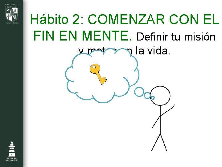 Hábito 2: COMENZAR CON EL FIN EN MENTE. Definir tu misión y metas en
