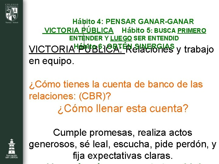 Hábito 4: PENSAR GANAR-GANAR VICTORIA PÚBLICA Hábito 5: BUSCA PRIMERO ENTENDER Y LUEGO