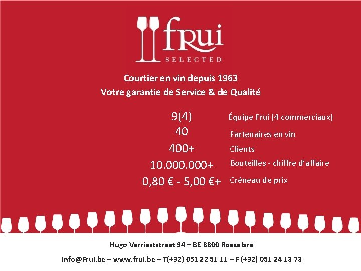 Courtier en vin depuis 1963 Votre garantie de Service & de Qualité 9(4) 40