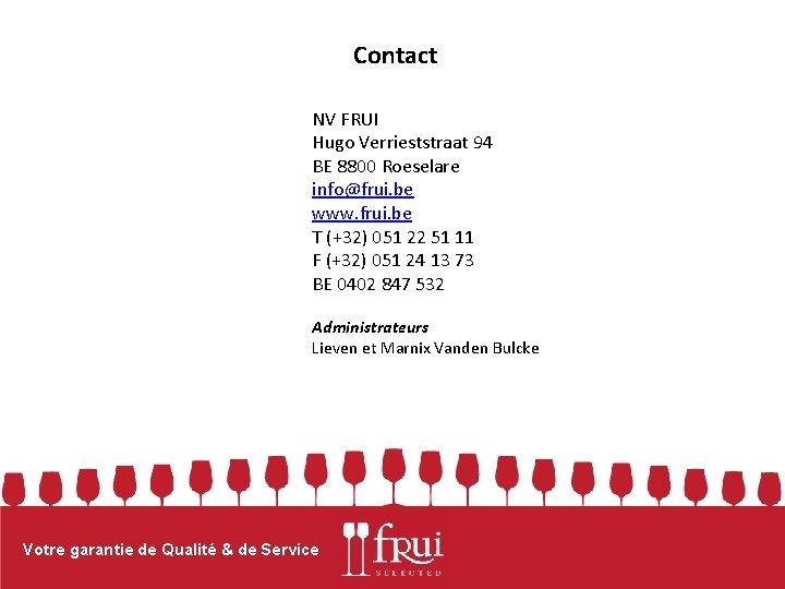 Contact NV FRUI Hugo Verrieststraat 94 BE 8800 Roeselare info@frui. be www. frui. be