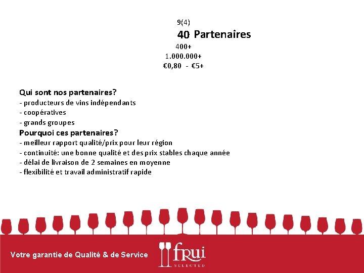 9(4) 40 Partenaires 400+ 1. 000+ € 0, 80 - € 5+ Qui sont