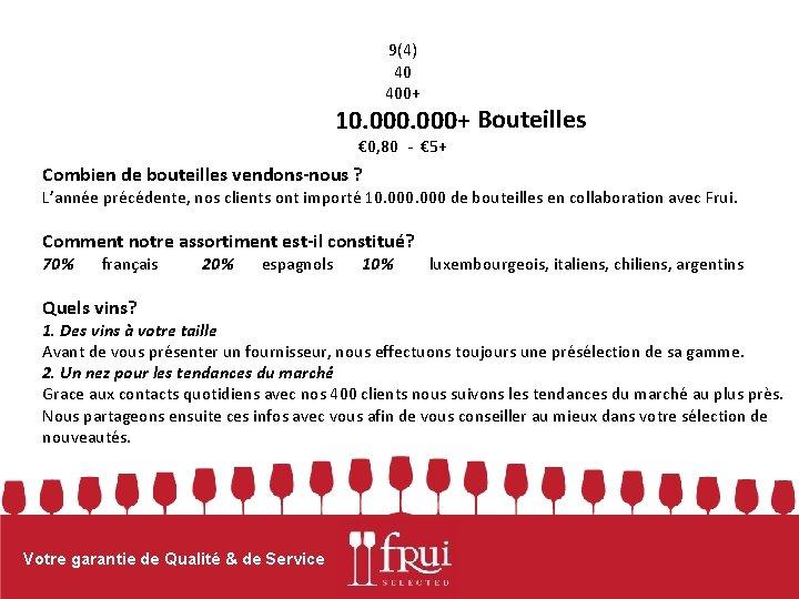 9(4) 40 400+ 10. 000+ Bouteilles € 0, 80 - € 5+ Combien de