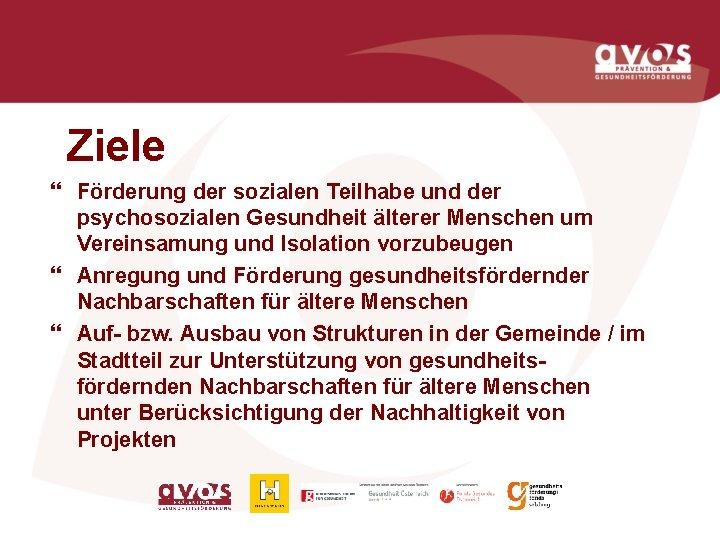 Ziele } Förderung der sozialen Teilhabe und der psychosozialen Gesundheit älterer Menschen um Vereinsamung