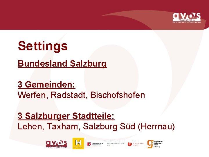 Settings Bundesland Salzburg 3 Gemeinden: Werfen, Radstadt, Bischofshofen 3 Salzburger Stadtteile: Lehen, Taxham, Salzburg