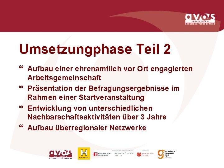 Umsetzungphase Teil 2 } Aufbau einer ehrenamtlich vor Ort engagierten Arbeitsgemeinschaft } Präsentation der