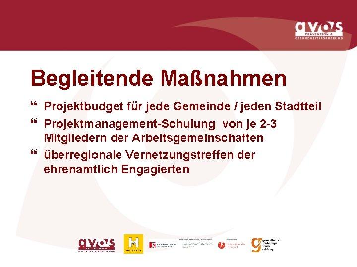 Begleitende Maßnahmen } Projektbudget für jede Gemeinde / jeden Stadtteil } Projektmanagement-Schulung von je