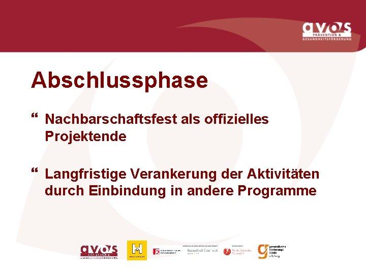 Abschlussphase } Nachbarschaftsfest als offizielles Projektende } Langfristige Verankerung der Aktivitäten durch Einbindung in