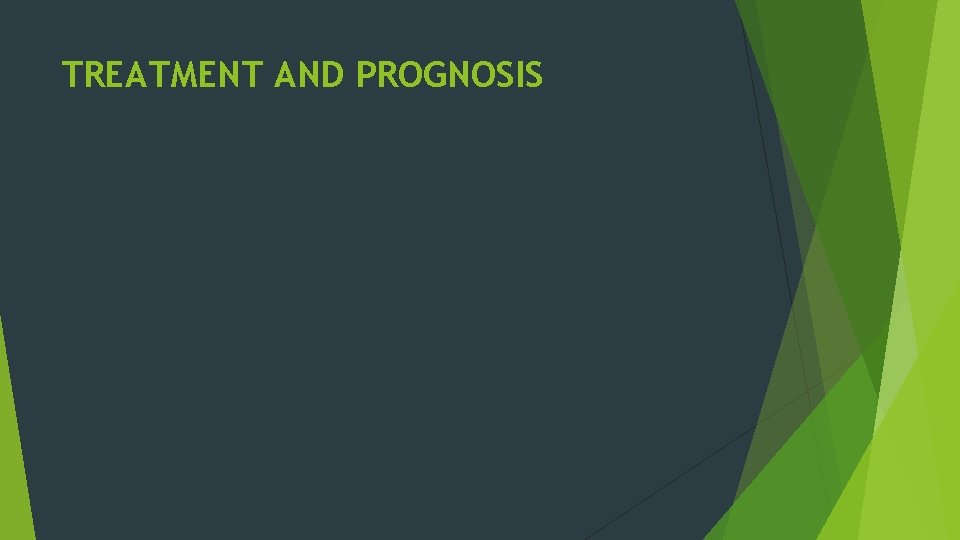 TREATMENT AND PROGNOSIS