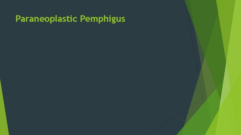 Paraneoplastic Pemphigus