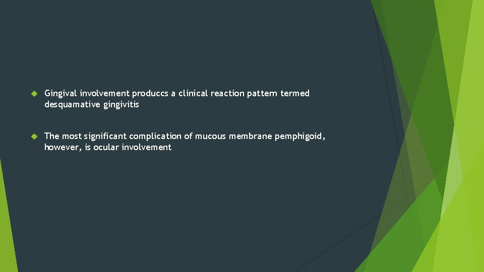 Gingival involvement produccs a clinical reaction pattern termed desquamative gingivitis The most significant