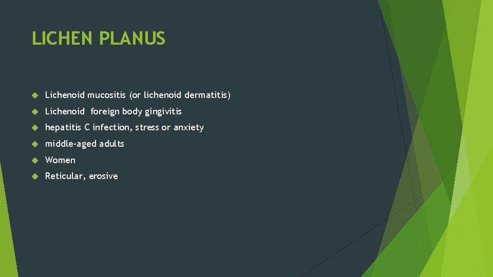 LICHEN PLANUS Lichenoid mucositis (or lichenoid dermatitis) Lichenoid foreign body gingivitis hepatitis C infection,