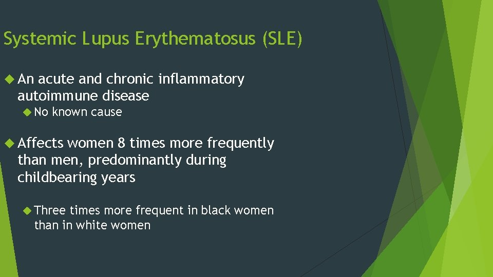 Systemic Lupus Erythematosus (SLE) An acute and chronic inflammatory autoimmune disease No known cause