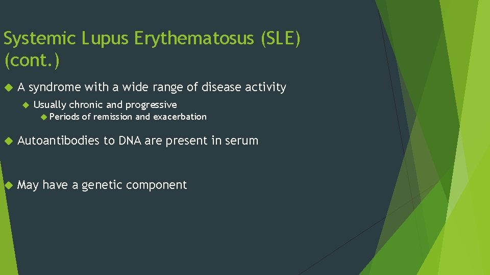 Systemic Lupus Erythematosus (SLE) (cont. ) A syndrome with a wide range of disease
