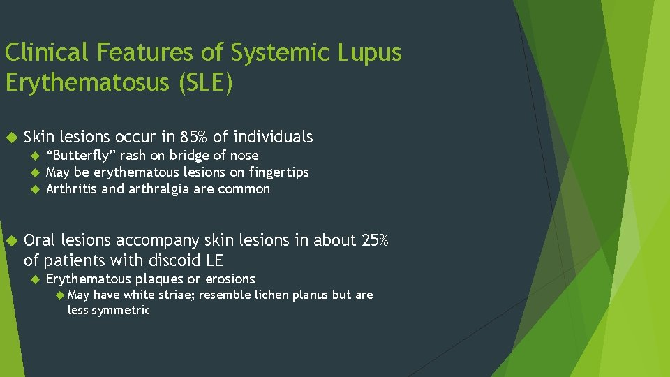 Clinical Features of Systemic Lupus Erythematosus (SLE) Skin lesions occur in 85% of individuals