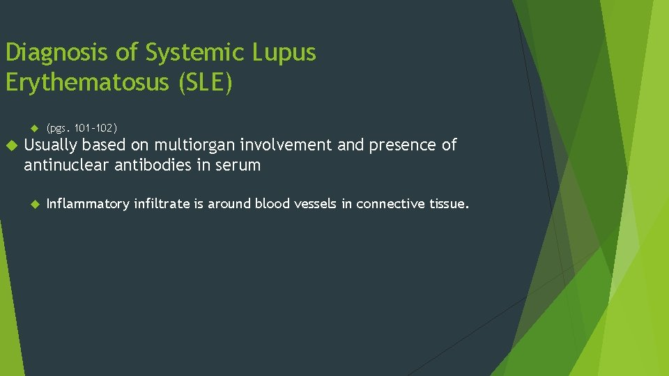 Diagnosis of Systemic Lupus Erythematosus (SLE) (pgs. 101 -102) Usually based on multiorgan involvement