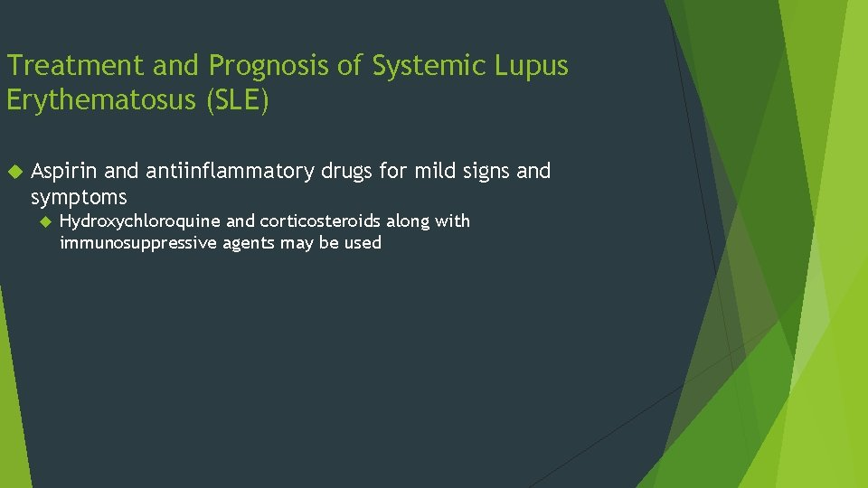 Treatment and Prognosis of Systemic Lupus Erythematosus (SLE) Aspirin and antiinflammatory drugs for mild
