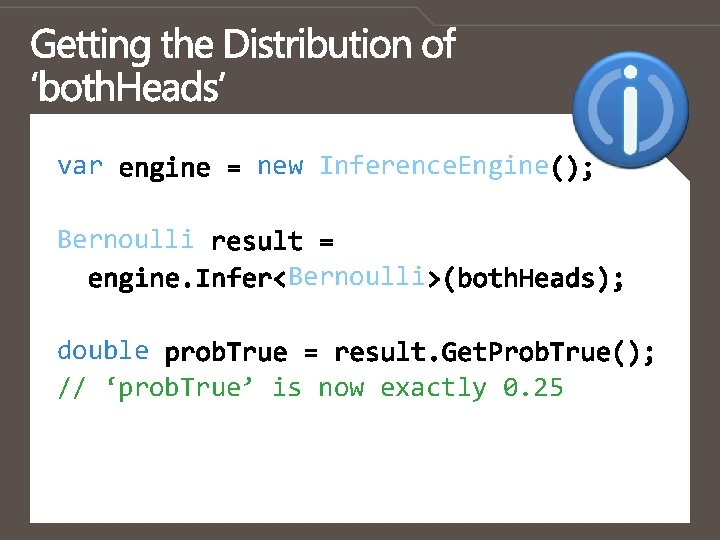 var new Inference. Engine Bernoulli double // 'prob. True' is now exactly 0. 25