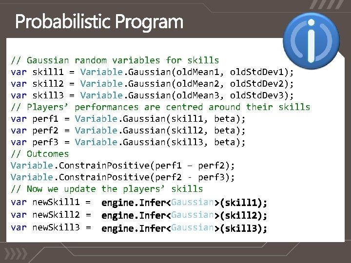 // Gaussian random variables for skills var skill 1 = Variable. Gaussian(old. Mean 1,
