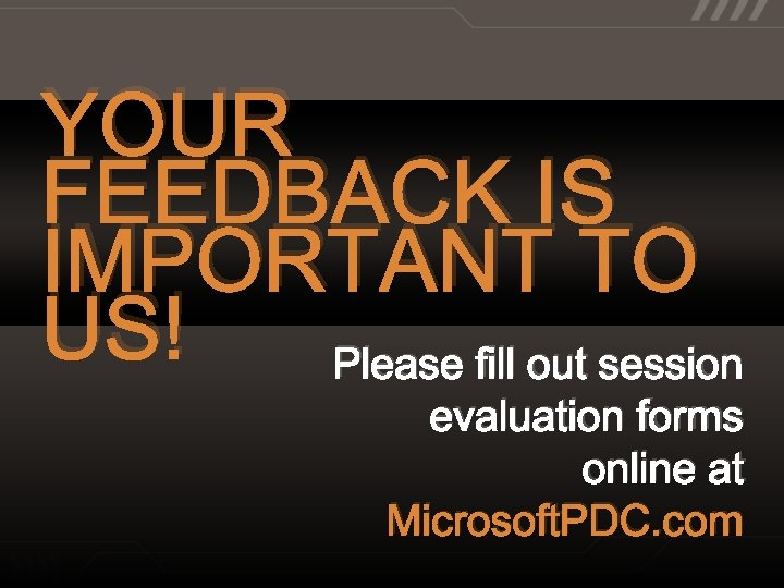 YOUR FEEDBACK IS IMPORTANT TO US! Please fill out session evaluation forms online at