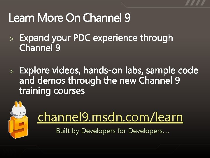 > > channel 9. msdn. com/learn Built by Developers for Developers….