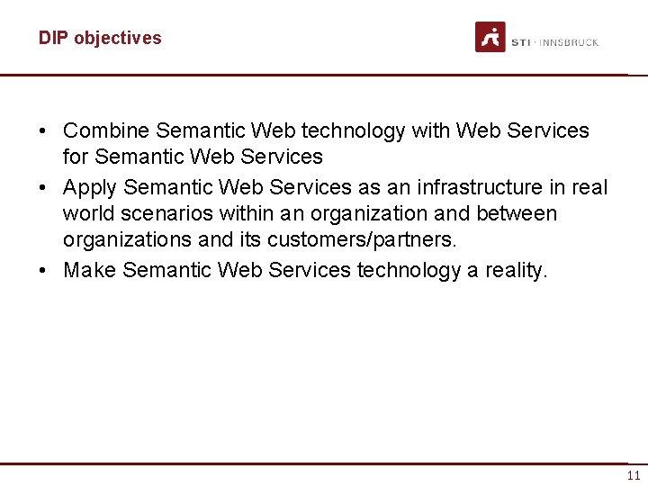 DIP objectives • Combine Semantic Web technology with Web Services for Semantic Web Services