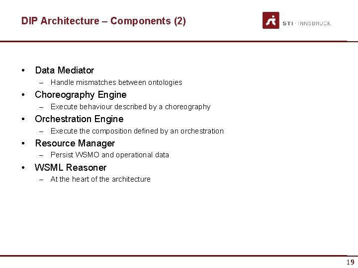 DIP Architecture – Components (2) • Data Mediator – Handle mismatches between ontologies •