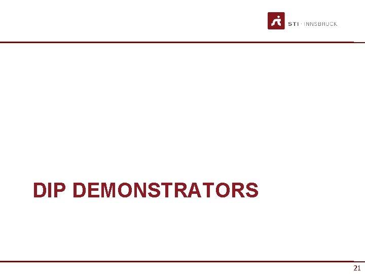 DIP DEMONSTRATORS 21